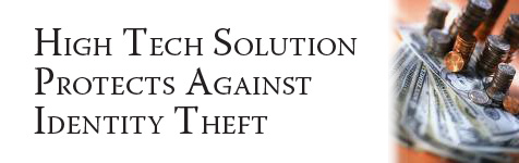 Credit: High Tech Solution Protects Against Identity Theft...